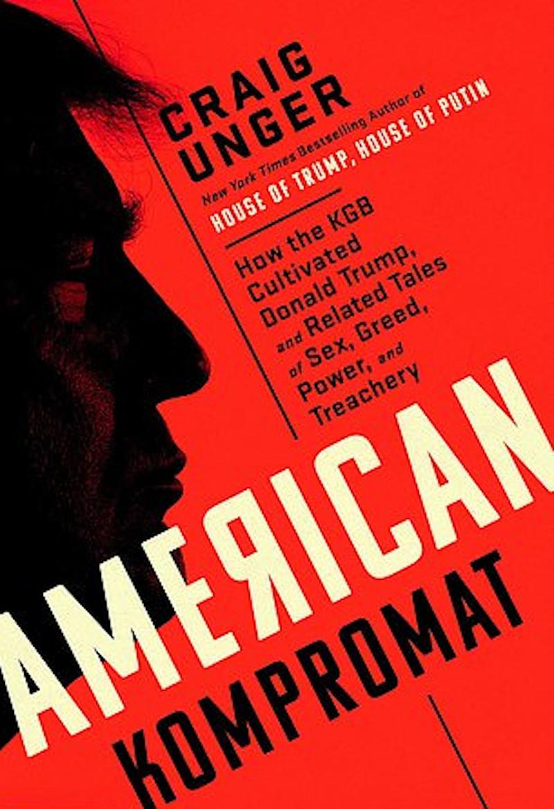 Το εξώφυλλο του βιβλίου του Κρεγκ Άνγκερ με τίτλο  «American  Kompromat. Πώς η KGB δημιούργησε τον Τραμπ και σχετικές ιστορίες σεξ,  απληστίας, ισχύος και προδοσίας»