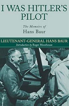 """Τα απομνημονεύετα του Χανς Μπάουρ επανακυκλοφόρησαν πρόσφατα με τον τίτλο """"Ήμουν ο Πιλότος του Χίτλερ»"""